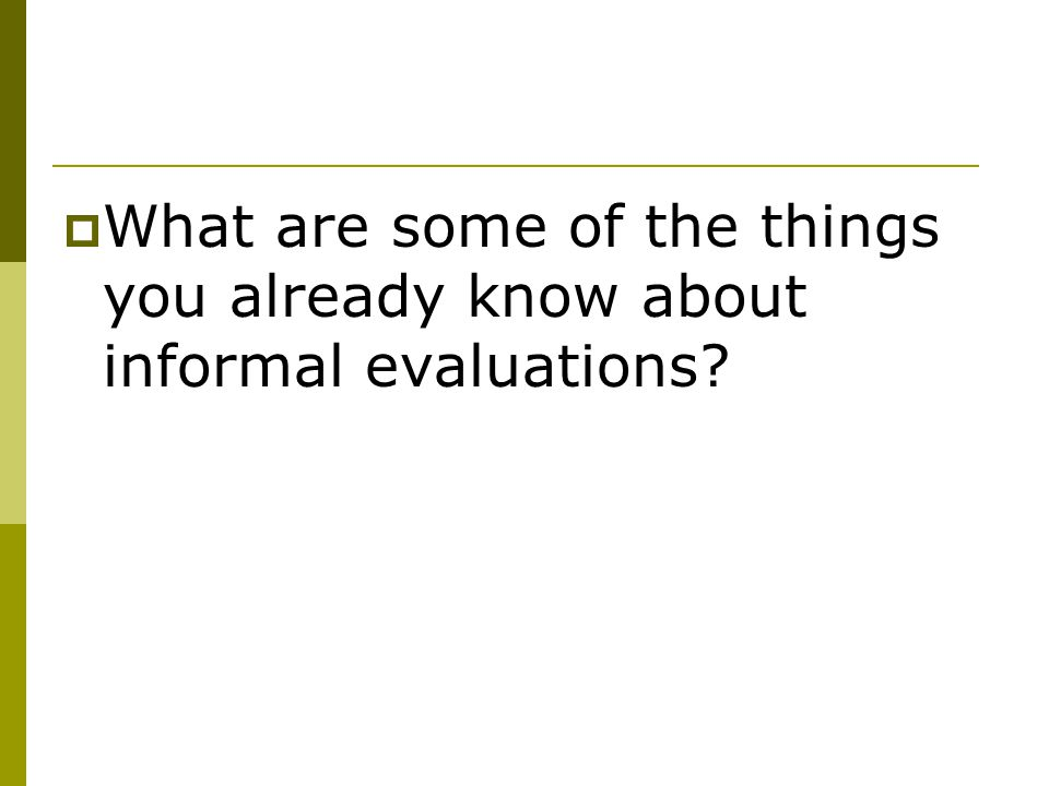  What are some of the things you already know about informal evaluations