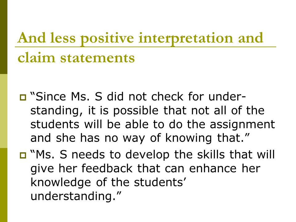 "And less positive interpretation and claim statements  ""Since Ms. S did not check for under- standing, it is possible that not all of the students wi"