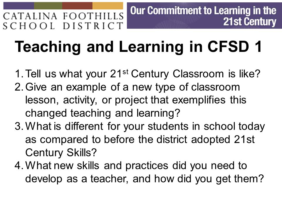 Teaching and Learning in CFSD 1 1.Tell us what your 21 st Century Classroom is like.