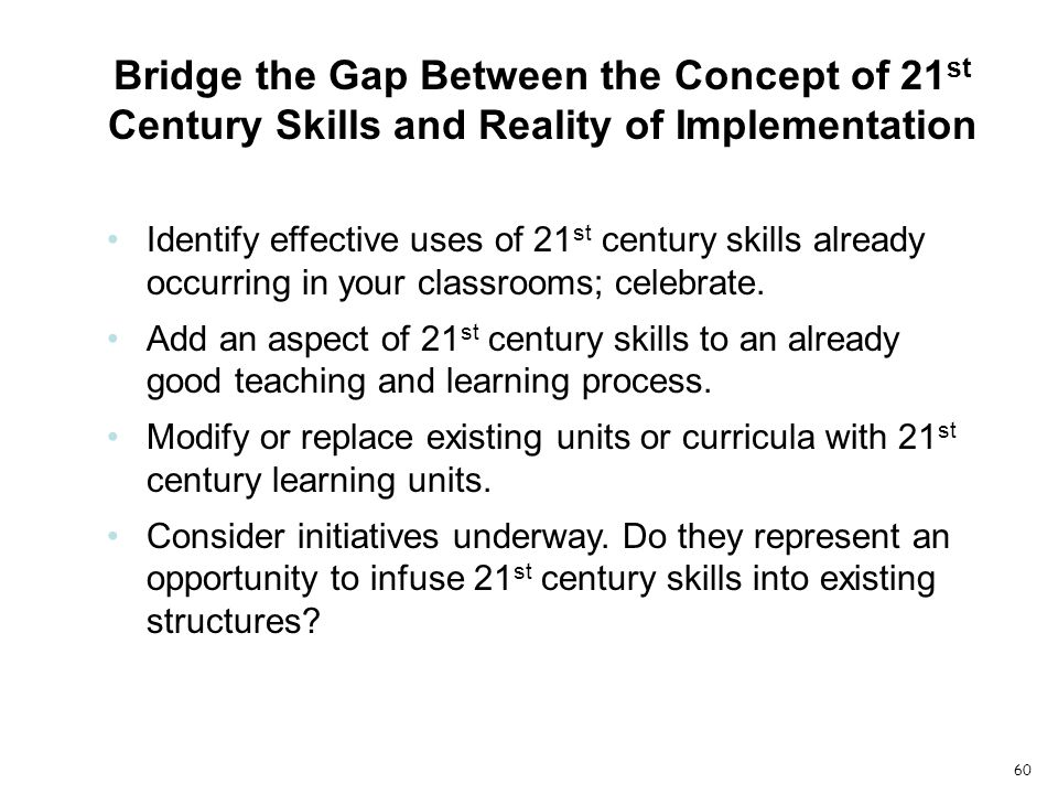 Identify effective uses of 21 st century skills already occurring in your classrooms; celebrate.