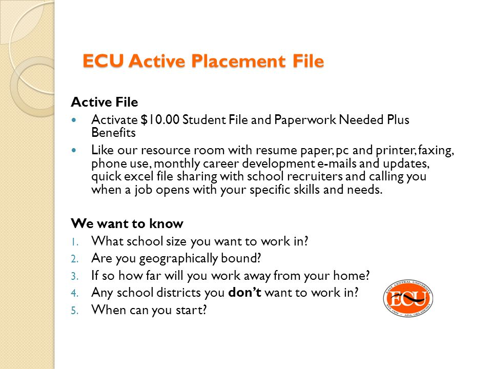 ECU Active Placement File Active File Activate $10.00 Student File and Paperwork Needed Plus Benefits Like our resource room with resume paper, pc and
