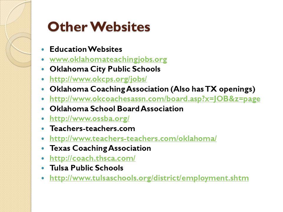 Other Websites Education Websites www.oklahomateachingjobs.org Oklahoma City Public Schools http://www.okcps.org/jobs/ Oklahoma Coaching Association (