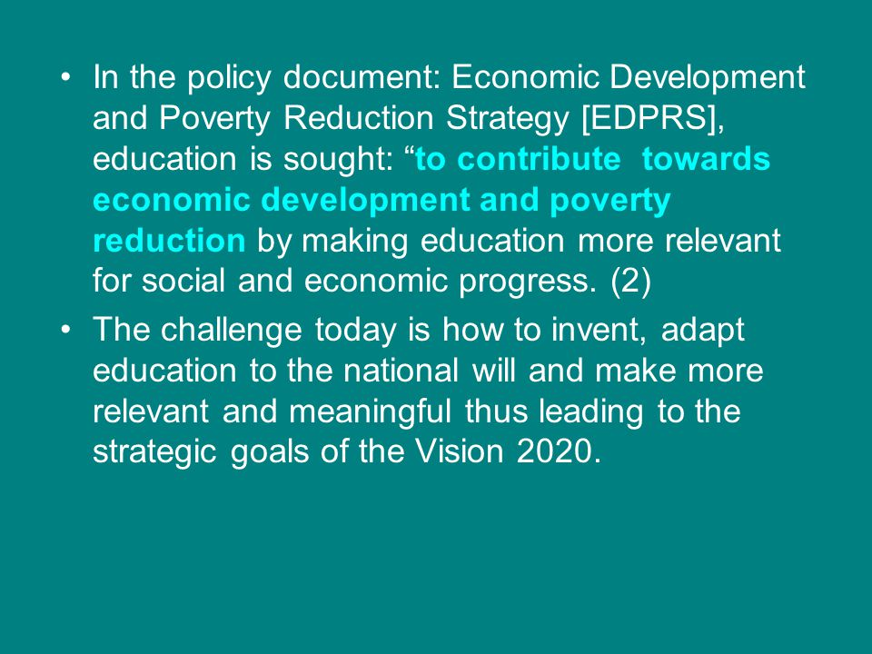 "In the policy document: Economic Development and Poverty Reduction Strategy [EDPRS], education is sought: ""to contribute towards economic development"