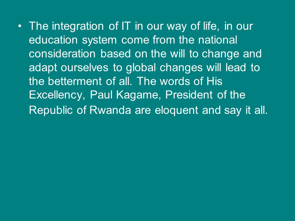 The integration of IT in our way of life, in our education system come from the national consideration based on the will to change and adapt ourselves