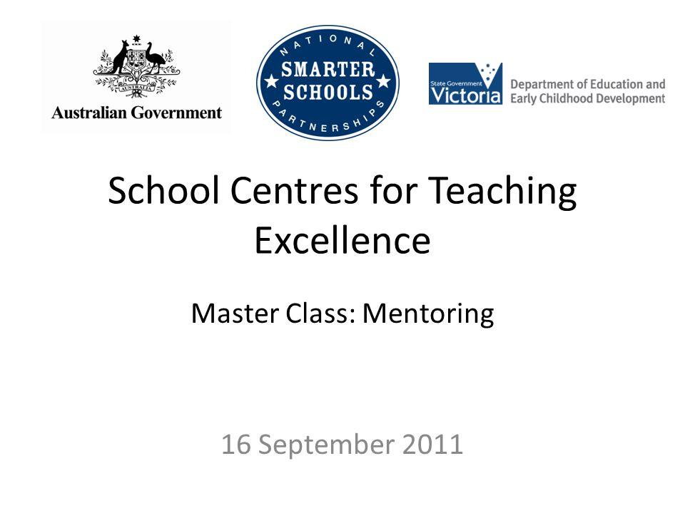 School Centres for Teaching Excellence Master Class: Mentoring 16 September 2011