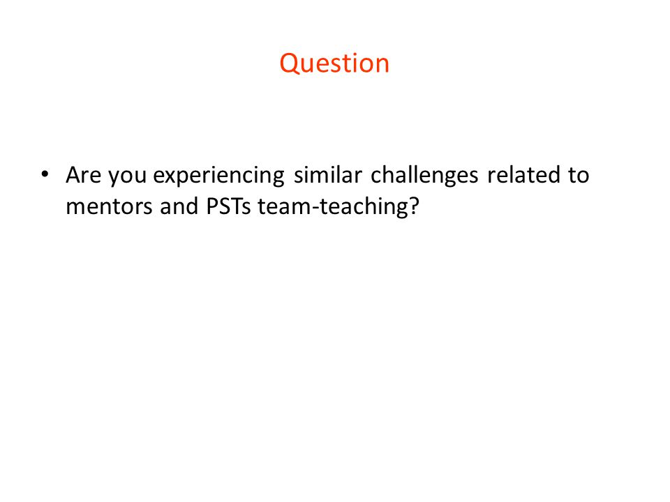 Question Are you experiencing similar challenges related to mentors and PSTs team-teaching?