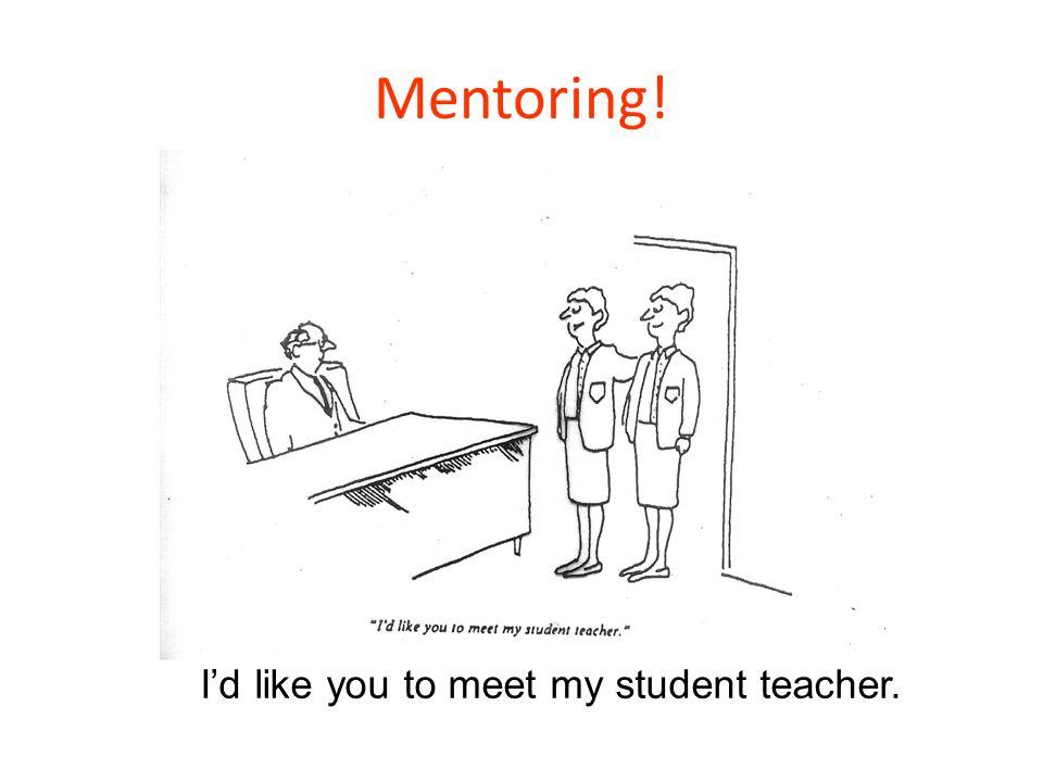 Mentoring! I'd like you to meet my student teacher.