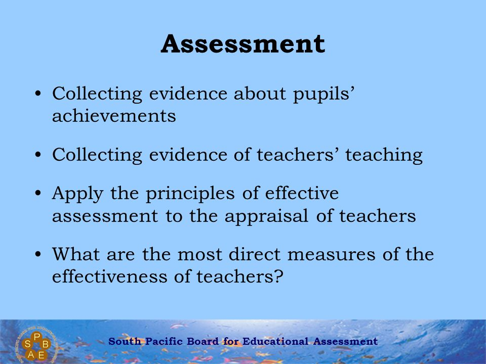South Pacific Board for Educational Assessment Key Questions What is it for.