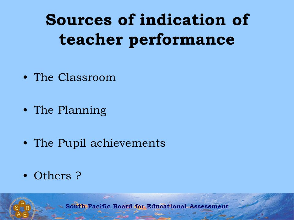 South Pacific Board for Educational Assessment Table of self-assessment Aspect AssessedLevel 4Level 3Level 2Level 1Level 0 Involving pupils in their own assessment I always encourage pupils to determine how far they believe they have moved towards achieving learning outcomes.