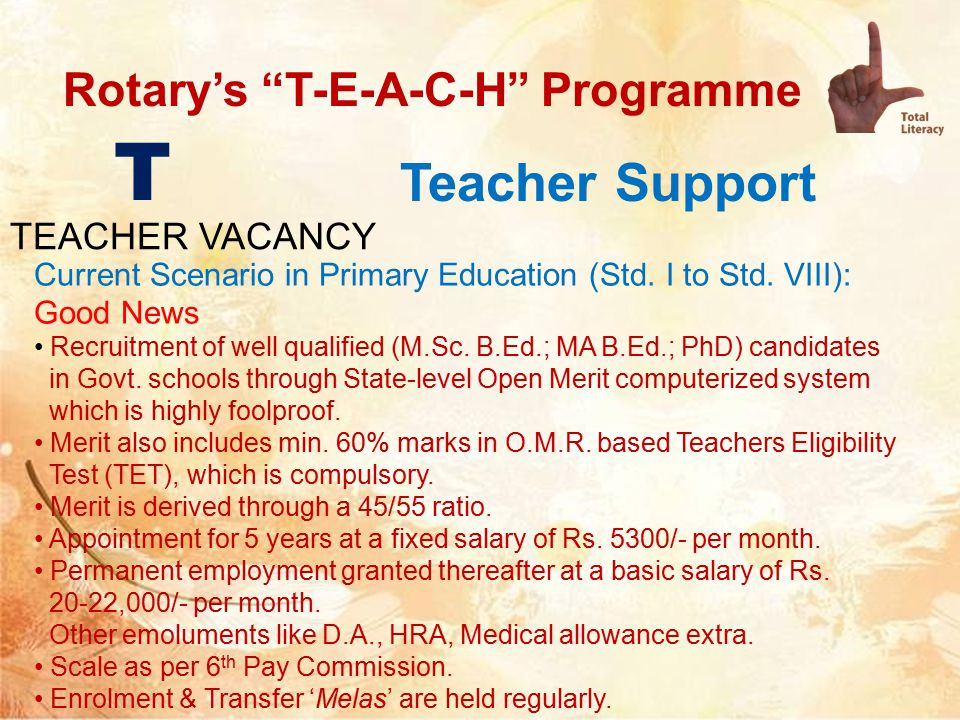 Rotary's T-E-A-C-H Programme Teacher Support T TEACHER VACANCY Current Scenario in Primary Education (Std.