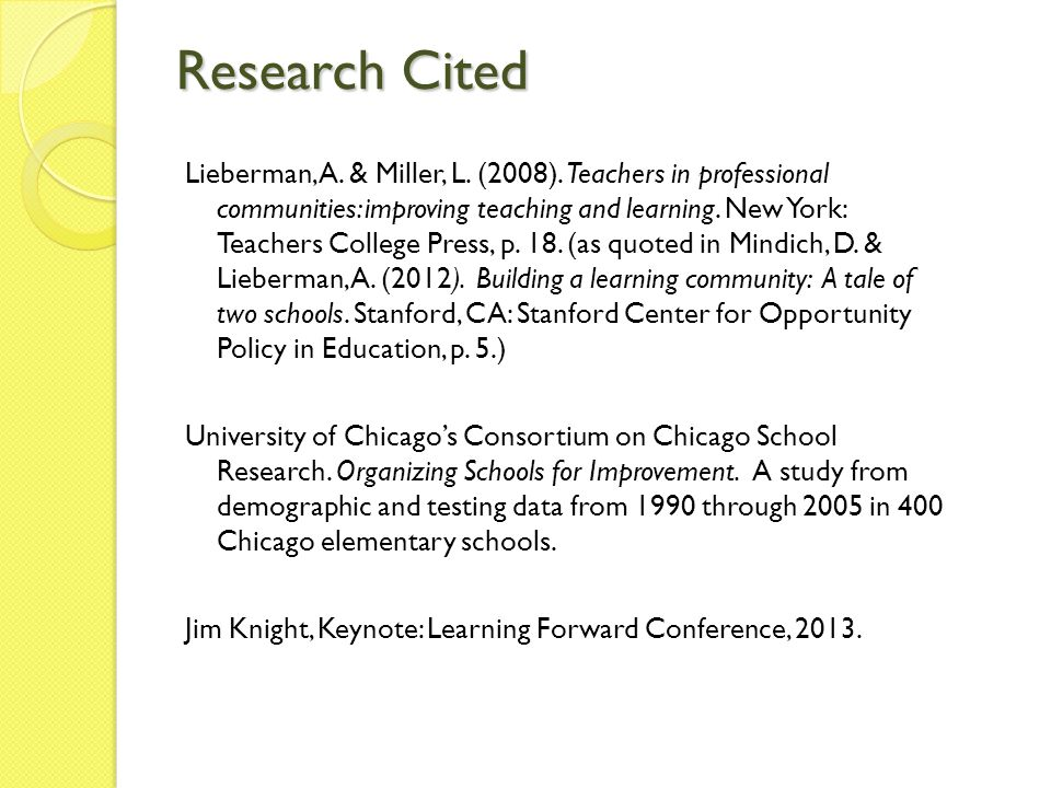 Research Cited Lieberman, A. & Miller, L. (2008). Teachers in professional communities: improving teaching and learning. New York: Teachers College Pr