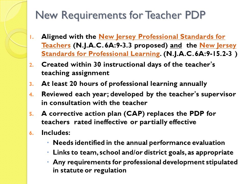 New Requirements for Teacher PDP 1. Aligned with the New Jersey Professional Standards for Teachers (N.J.A.C. 6A:9-3.3 proposed) and the New Jersey St