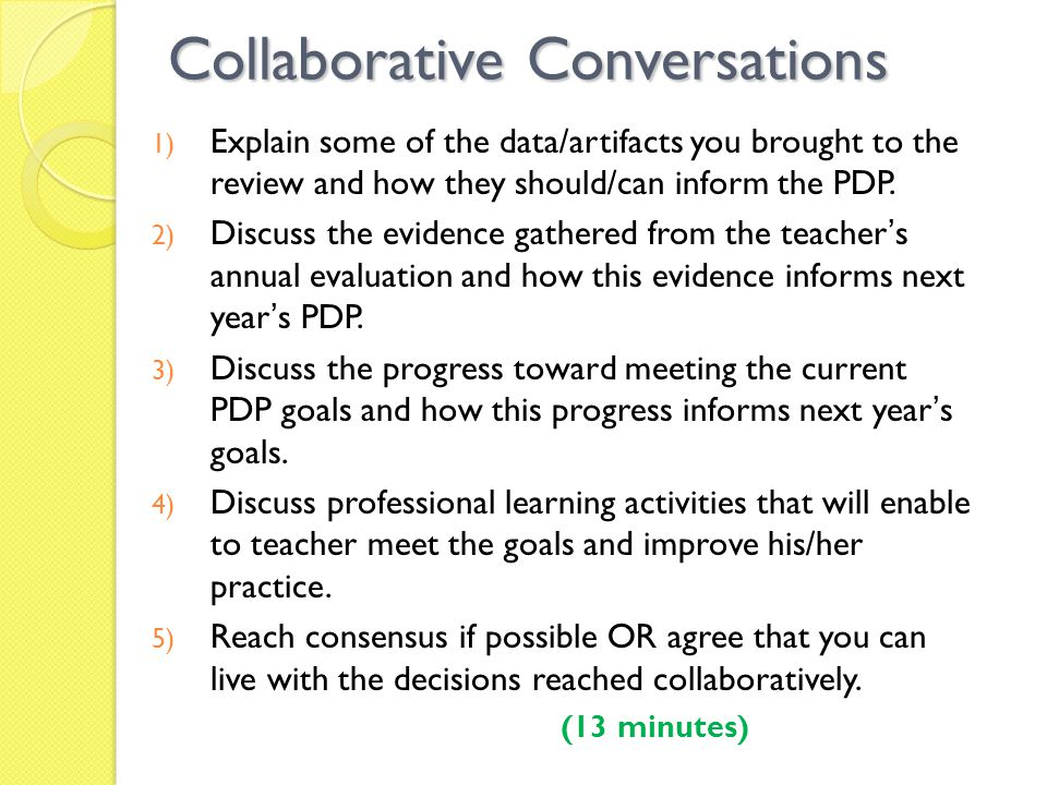 Collaborative Conversations 1) Explain some of the data/artifacts you brought to the review and how they should/can inform the PDP. 2) Discuss the evi
