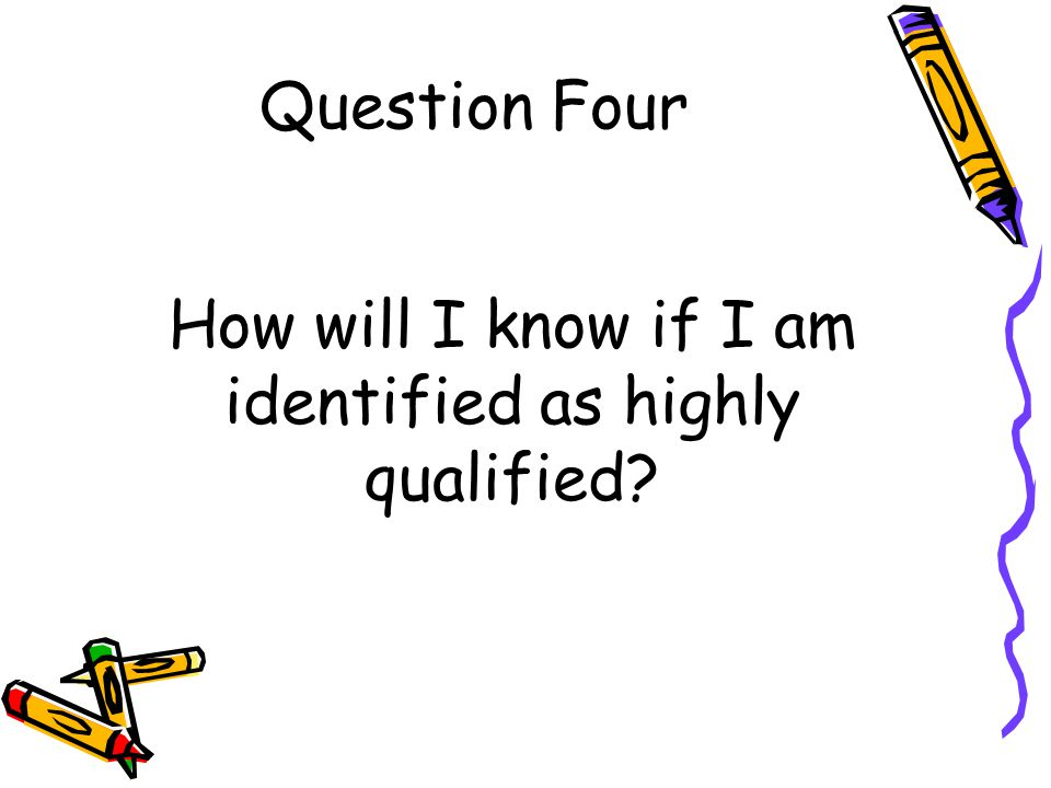 Question Four How will I know if I am identified as highly qualified