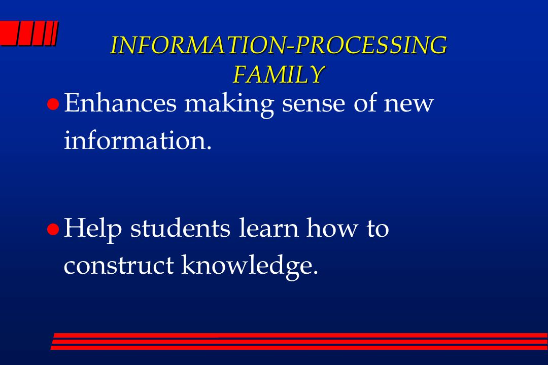 INFORMATION-PROCESSING FAMILY Enhances making sense of new information.
