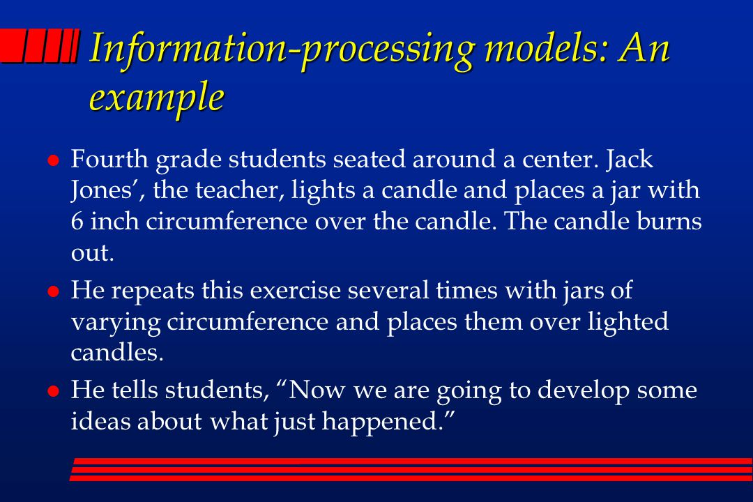 Information-processing models: An example Fourth grade students seated around a center.