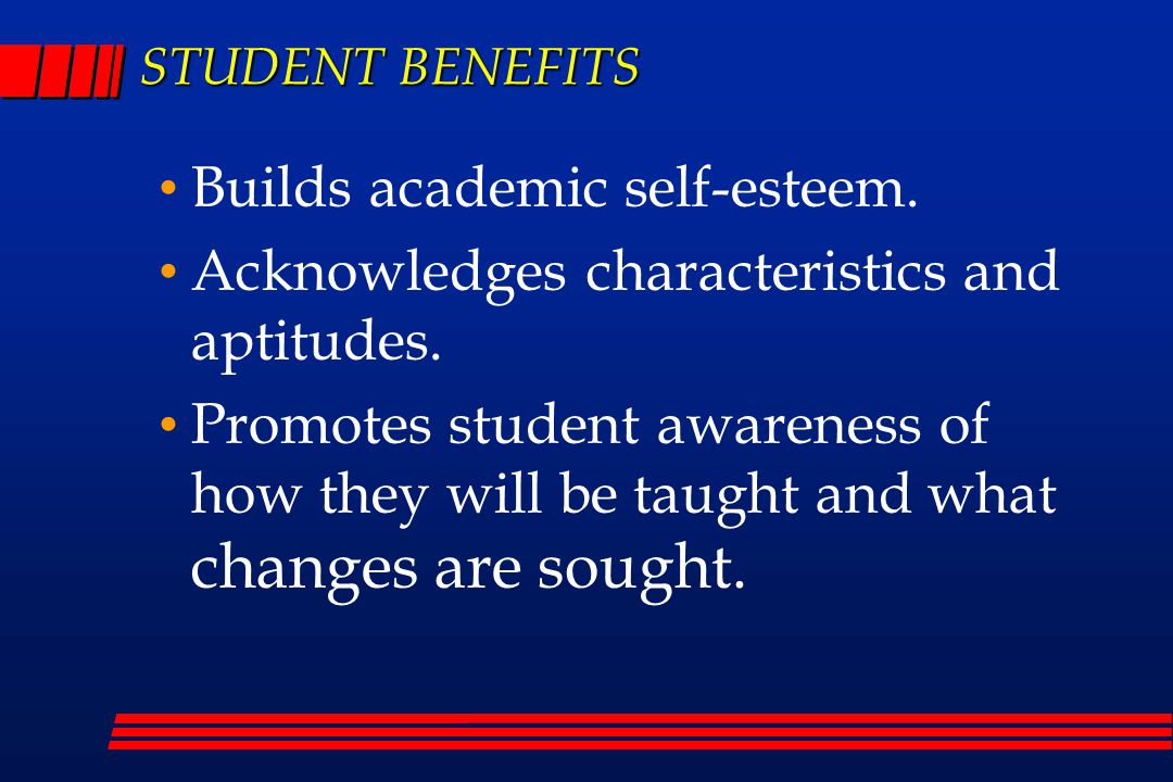 STUDENT BENEFITS Builds academic self-esteem. Acknowledges characteristics and aptitudes.