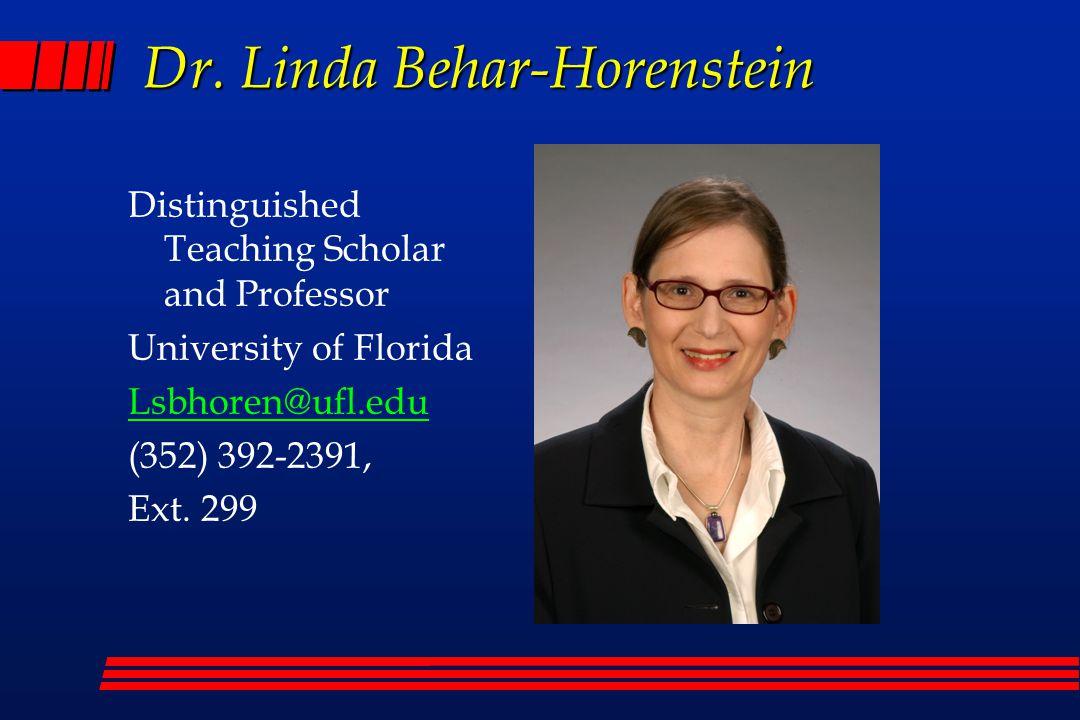 Dr. Linda Behar-Horenstein Dr. Linda Behar-Horenstein Distinguished Teaching Scholar and Professor University of Florida Lsbhoren@ufl.edu (352) 392-23