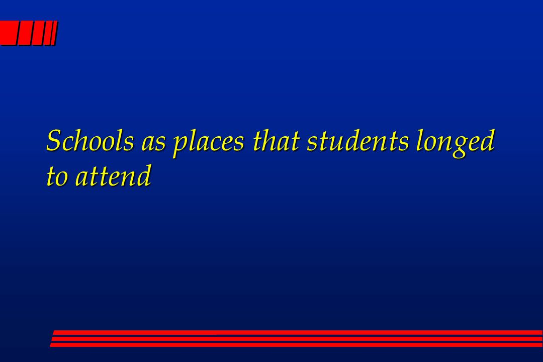 Schools as places that students longed to attend