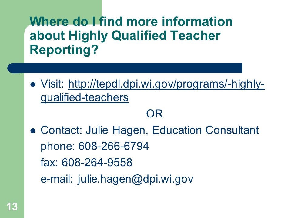 13 Where do I find more information about Highly Qualified Teacher Reporting.
