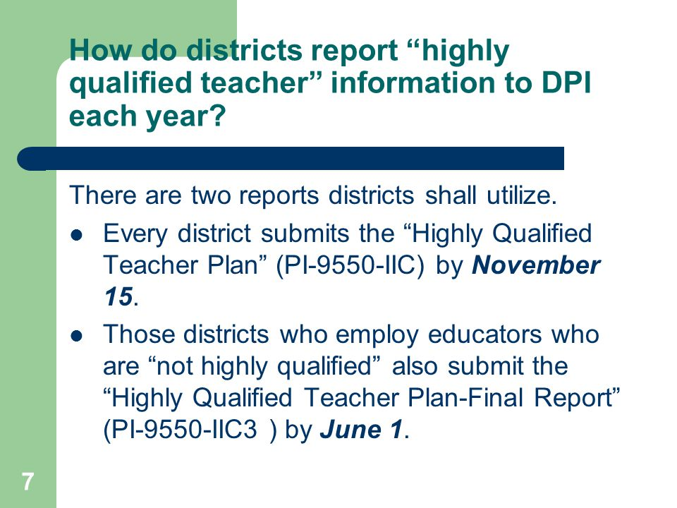 7 How do districts report highly qualified teacher information to DPI each year.