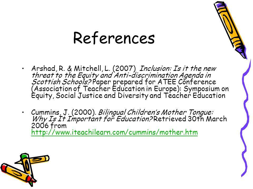 References Arshad, R. & Mitchell, L. (2007) Inclusion: Is it the new threat to the Equity and Anti-discrimination Agenda in Scottish Schools? Paper pr