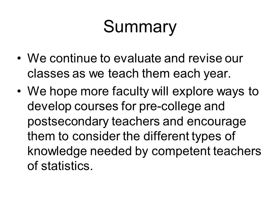 Summary We continue to evaluate and revise our classes as we teach them each year. We hope more faculty will explore ways to develop courses for pre-c