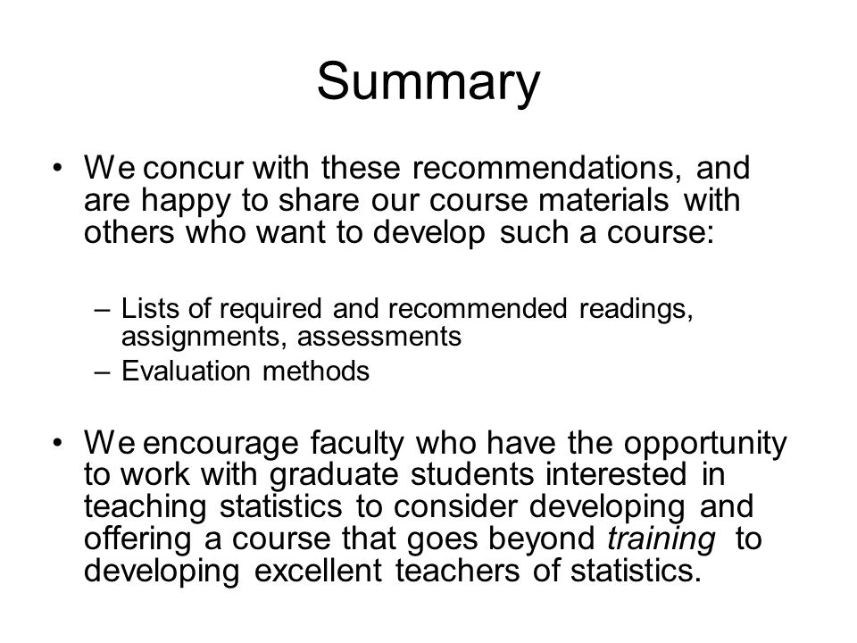 Summary We concur with these recommendations, and are happy to share our course materials with others who want to develop such a course: –Lists of req