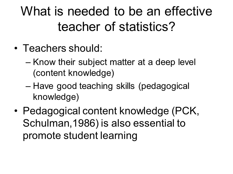 What is needed to be an effective teacher of statistics.