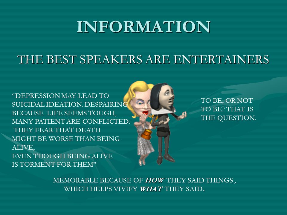 "INFORMATION THE BEST SPEAKERS ARE ENTERTAINERS HOW MEMORABLE BECAUSE OF HOW THEY SAID THINGS, WHAT. WHICH HELPS VIVIFY WHAT THEY SAID. ""DEPRESSION MAY"