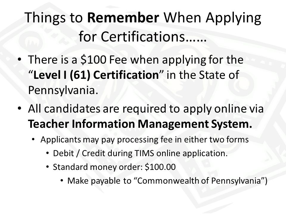Things to Remember When Applying for Certifications…… There is a $100 Fee when applying for the Level I (61) Certification in the State of Pennsylvania.
