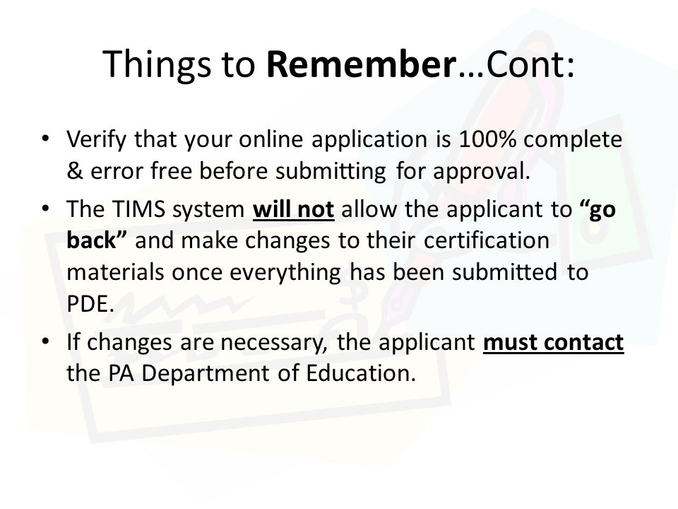 Things to Remember…Cont: Verify that your online application is 100% complete & error free before submitting for approval.