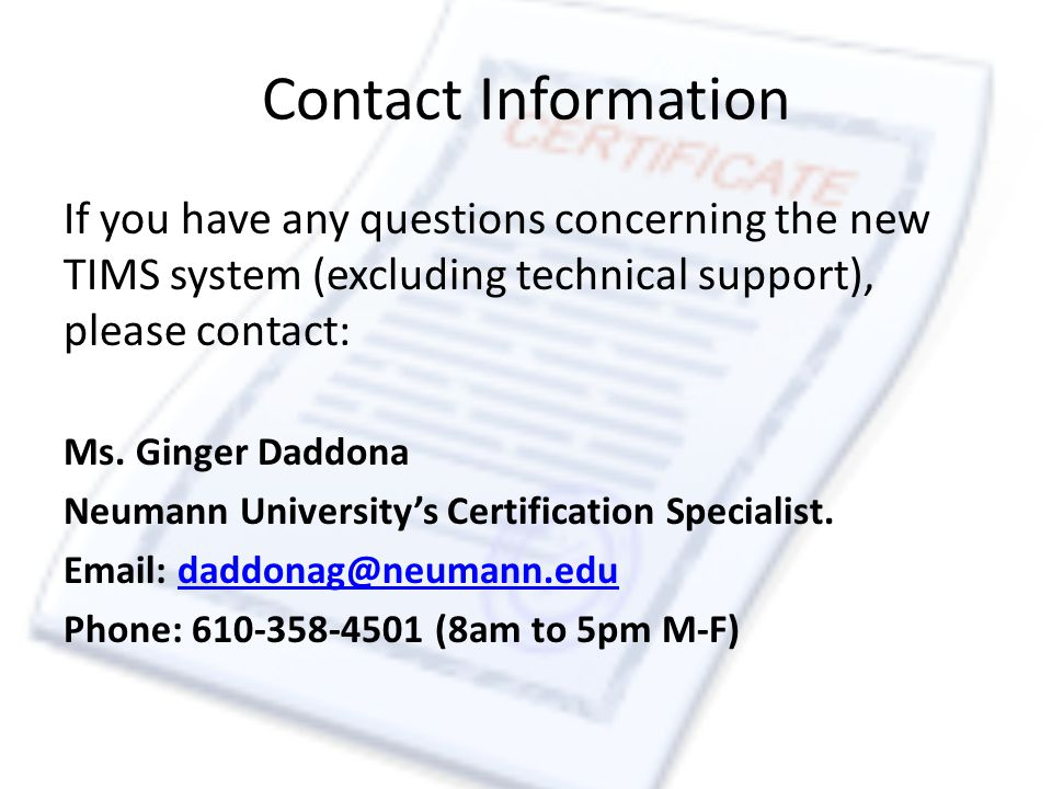 Contact Information If you have any questions concerning the new TIMS system (excluding technical support), please contact: Ms.