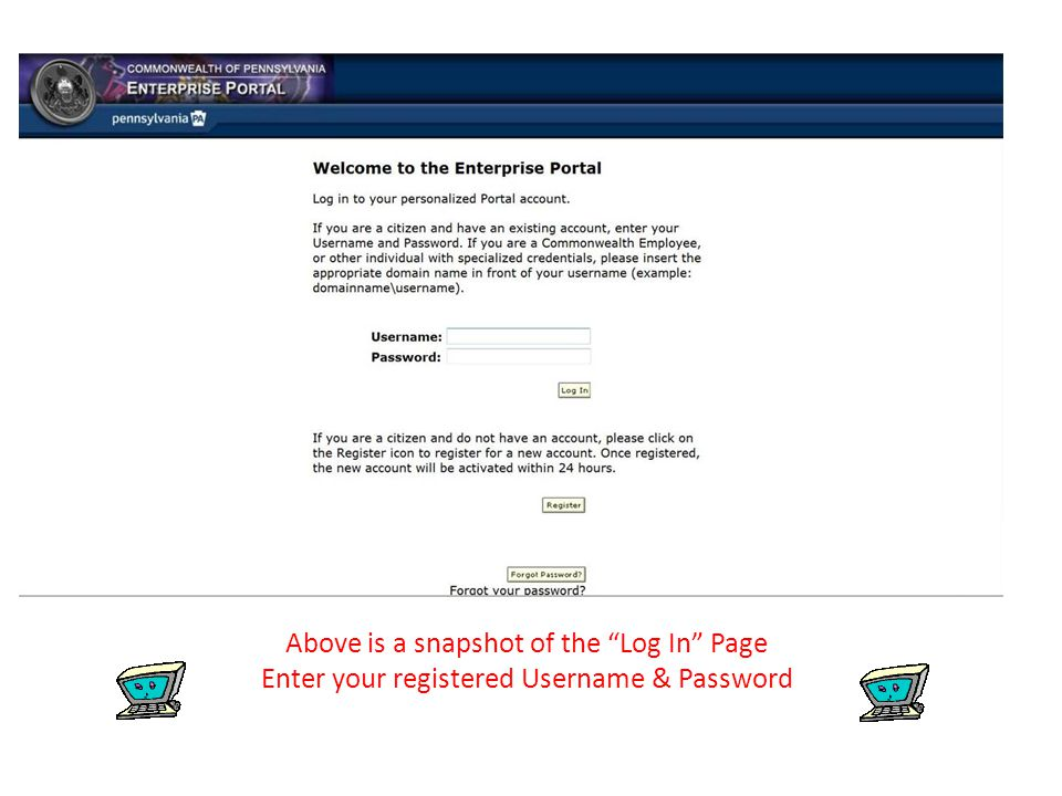 Above is a snapshot of the Log In Page Enter your registered Username & Password