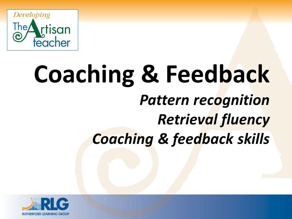 Coaching & Feedback Pattern recognition Retrieval fluency Coaching & feedback skills