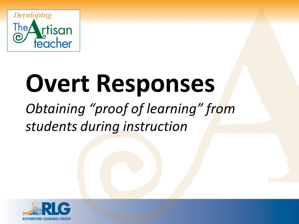 """Overt Responses Obtaining """"proof of learning"""" from students during instruction"""