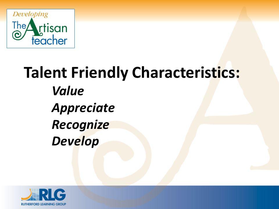 Talent Friendly Characteristics: Value Appreciate Recognize Develop