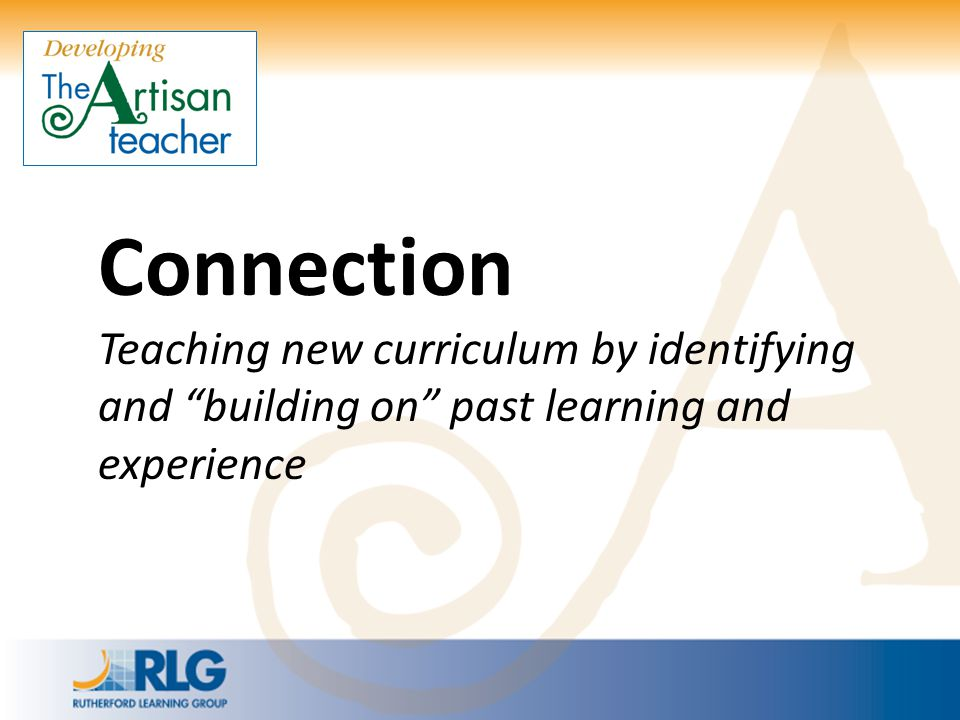 """Connection Teaching new curriculum by identifying and """"building on"""" past learning and experience"""