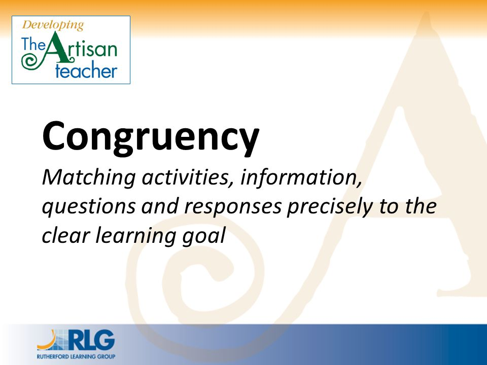 Congruency Matching activities, information, questions and responses precisely to the clear learning goal