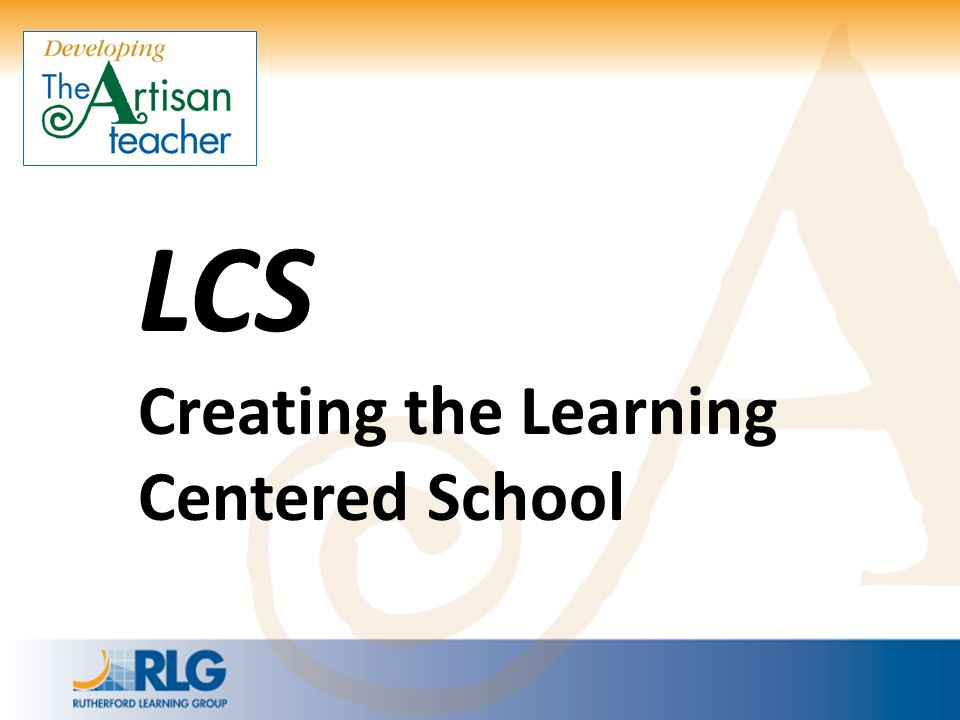 LCS Creating the Learning Centered School