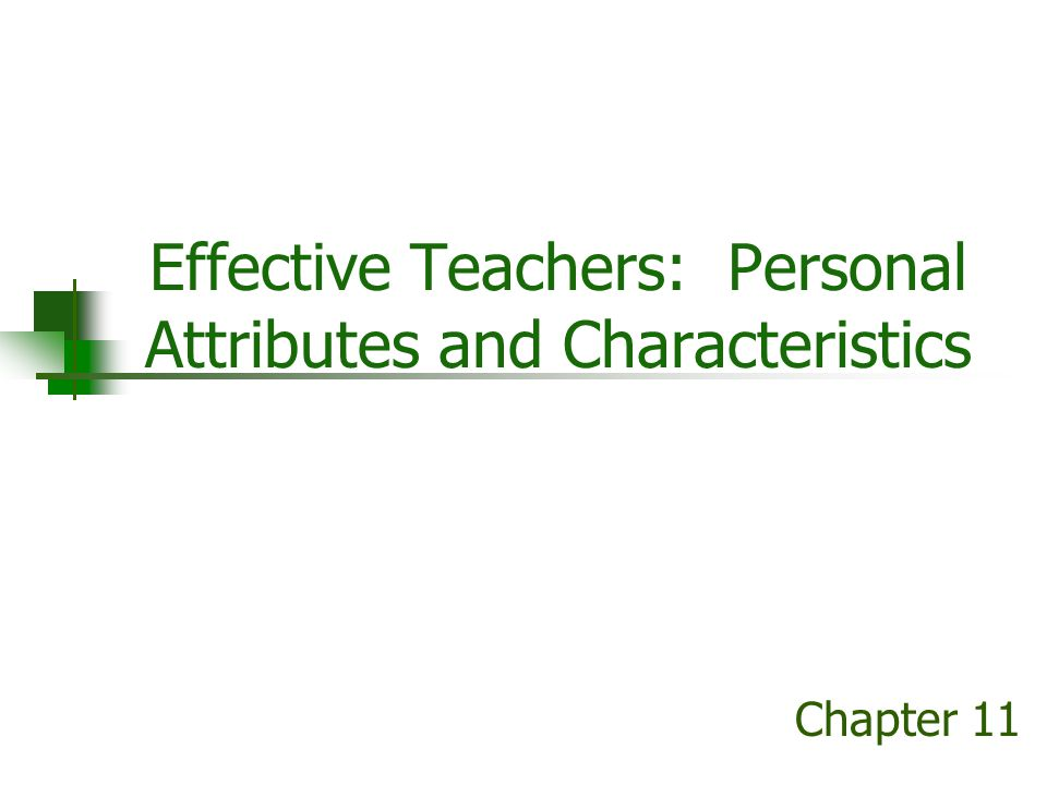 Effective Teachers: Personal Attributes and Characteristics Chapter 11