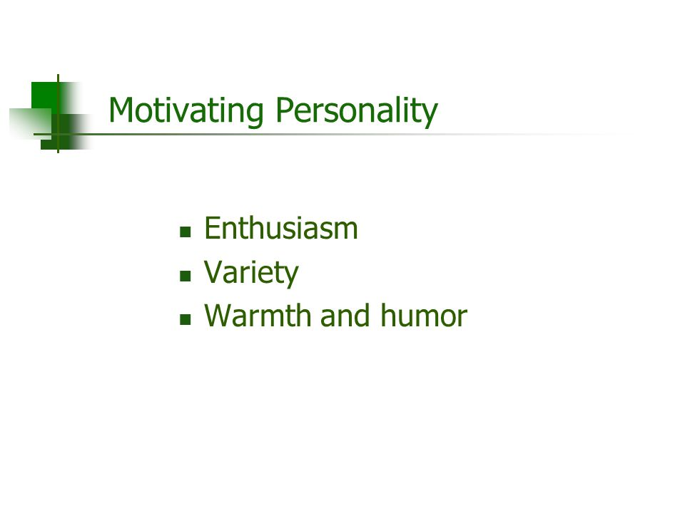 Motivating Personality Enthusiasm Variety Warmth and humor