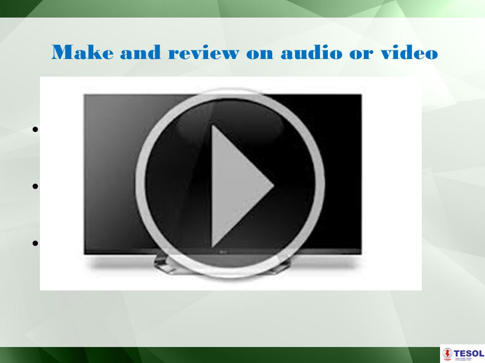 Make and review on audio or video Laptop webcam was used to record lessons.