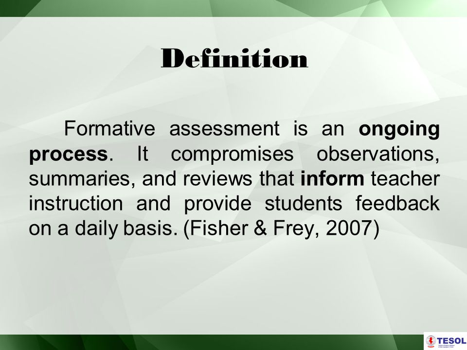 Definition Formative assessment is an ongoing process.