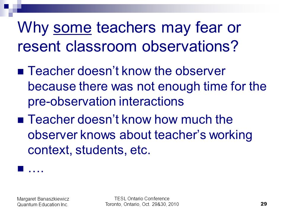 TESL Ontario Conference Toronto, Ontario, Oct. 29&30, 2010 29 Margaret Banaszkiewicz Quantum Education Inc. Why some teachers may fear or resent class