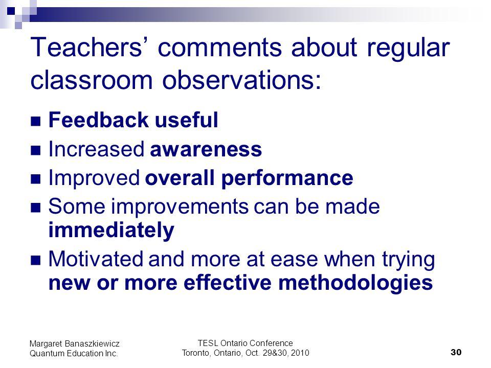 TESL Ontario Conference Toronto, Ontario, Oct. 29&30, 2010 30 Margaret Banaszkiewicz Quantum Education Inc. Teachers' comments about regular classroom