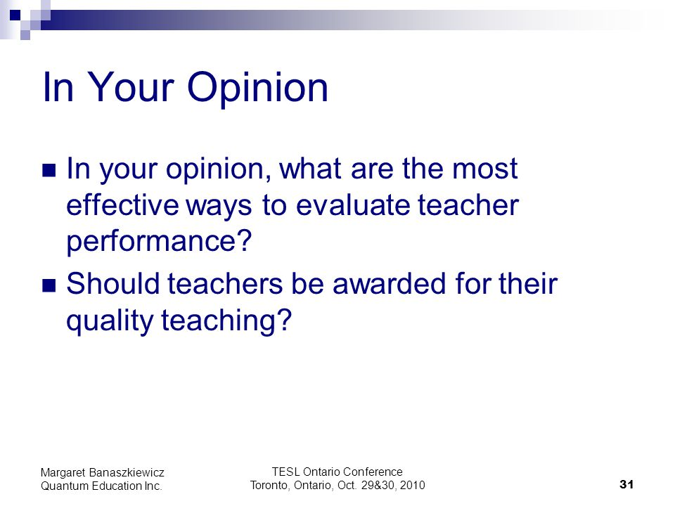 TESL Ontario Conference Toronto, Ontario, Oct. 29&30, 2010 31 Margaret Banaszkiewicz Quantum Education Inc. In Your Opinion In your opinion, what are