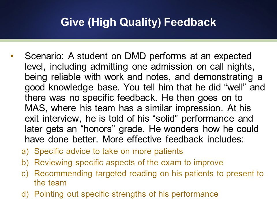 Give (High Quality) Feedback Scenario: A student on DMD performs at an expected level, including admitting one admission on call nights, being reliable with work and notes, and demonstrating a good knowledge base.