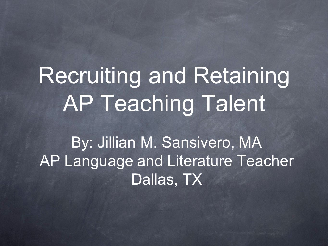 Recruiting and Retaining AP Teaching Talent By: Jillian M.