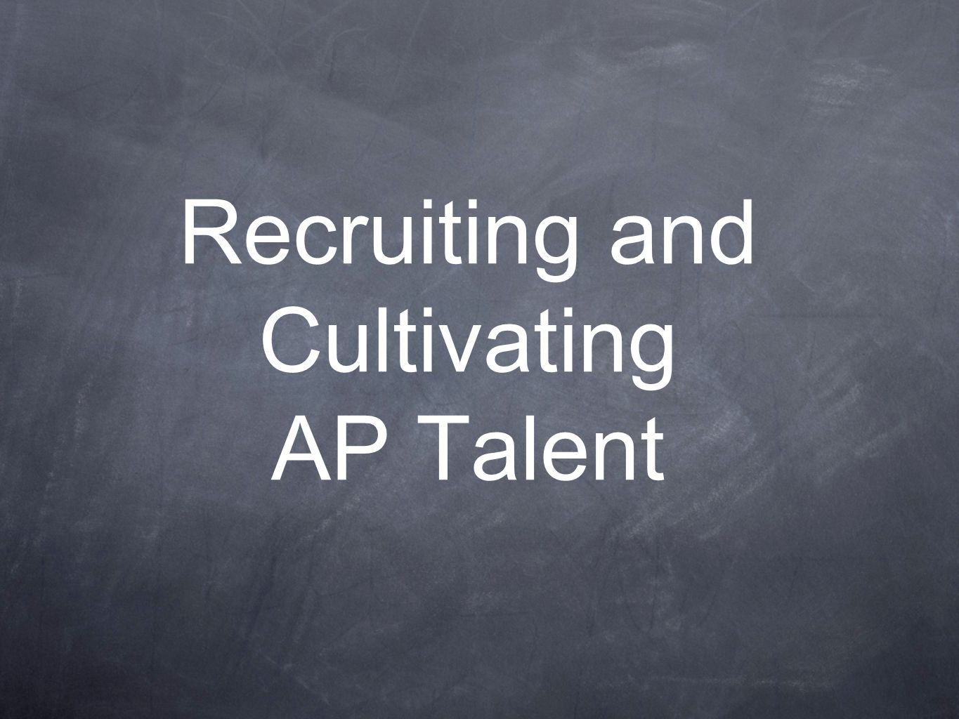 Recruiting and Cultivating AP Talent
